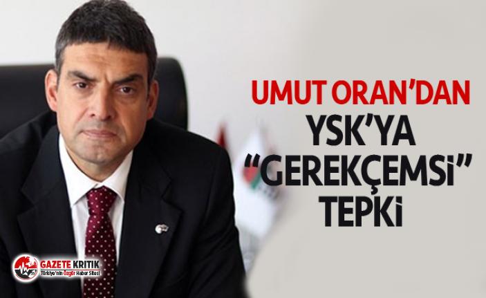 "CHP'li Umut Oran'dan YSK'ya ""gerekçemsi"" tepki"