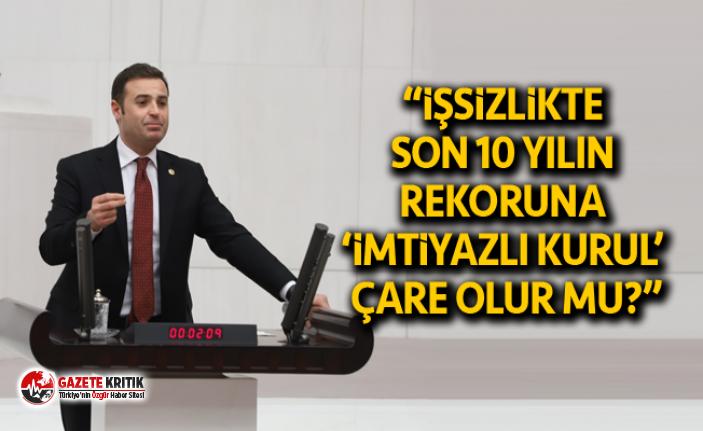 CHP'Lİ AHMET AKIN:DEVLET İŞSİZE İŞ AŞSIZA...