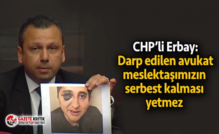 CHP'li Erbay: Darp edilen avukat meslektaşımızın serbest kalması yetmez