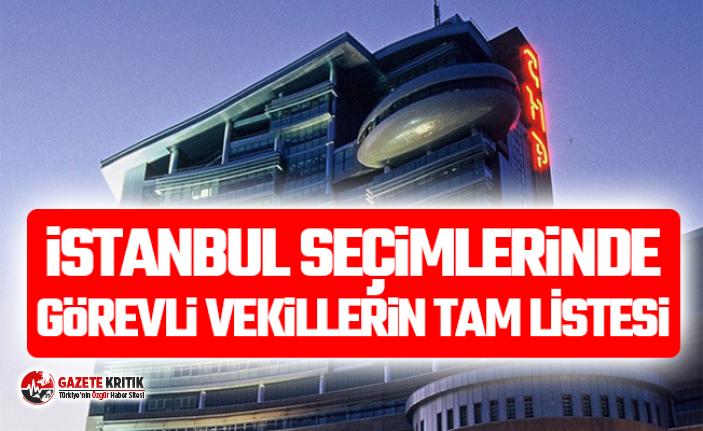 CHP'nin İstanbul seçimlerinde görevli vekillerinin tam listesi