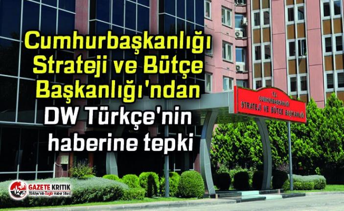 Cumhurbaşkanlığı Strateji ve Bütçe Başkanlığı'ndan DW Türkçe'nin haberine tepki