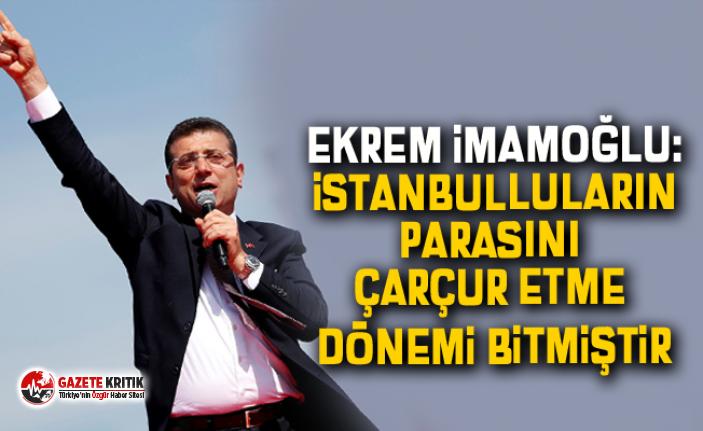 Ekrem İmamoğlu: İstanbulluların parasını çarçur...