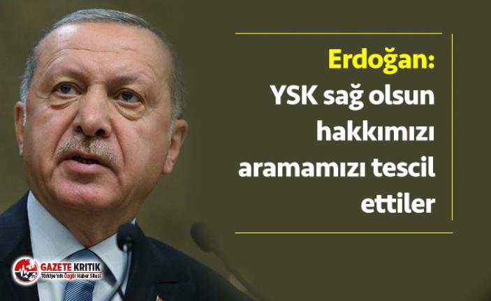 Erdoğan: YSK sağ olsun hakkımızı aramamızı...
