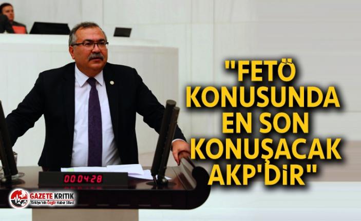 """""""FETÖ KONUSUNDA EN SON KONUŞACAK AKP'DİR"""""""