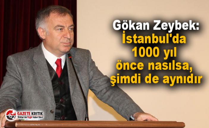 Gökan Zeybek:İstanbul'da 1000 yıl önce nasılsa,...