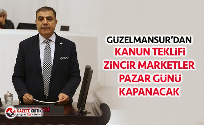 GÜZELMANSUR'DAN KANUN TEKLİFİ ZİNCİR MARKETLER PAZAR GÜNÜ KAPANACAK
