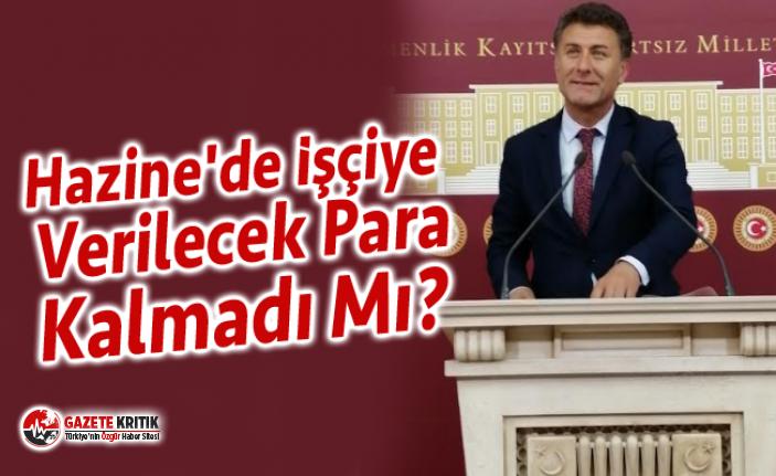 """""""HAZİNE'DE İŞÇİYE VERİLECEK PARA KALMADI MI?"""""""