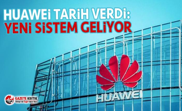 Huawei tarih verdi: Yeni sistem geliyor