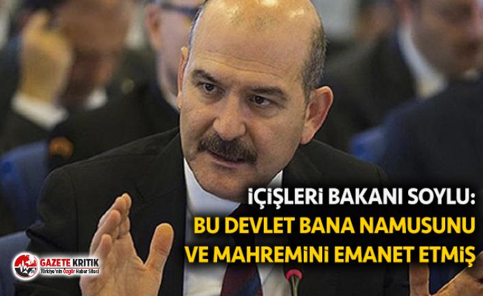 İçişleri Bakanı Soylu: Bu devlet bana namusunu ve mahremini emanet etmiş