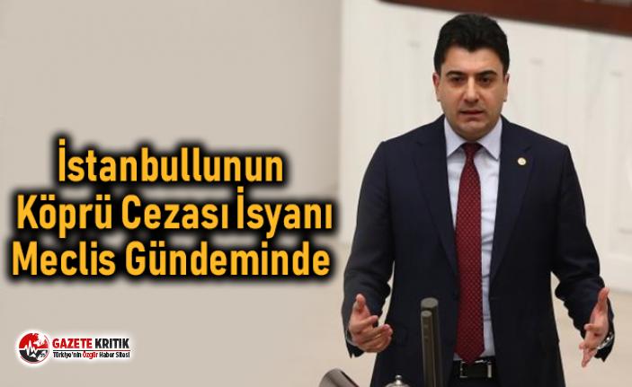 İstanbullunun Köprü Cezası İsyanı Meclis Gündeminde