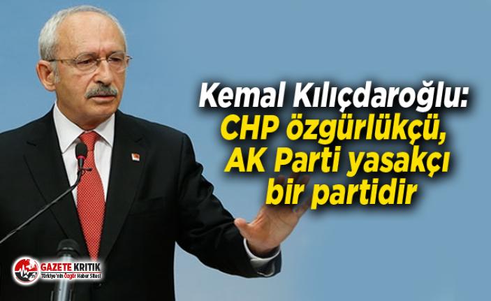 Kemal Kılıçdaroğlu: CHP özgürlükçü, AK Parti...