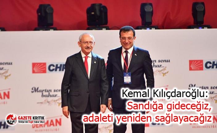 Kemal Kılıçdaroğlu: Sandığa gideceğiz, adaleti yeniden sağlayacağız
