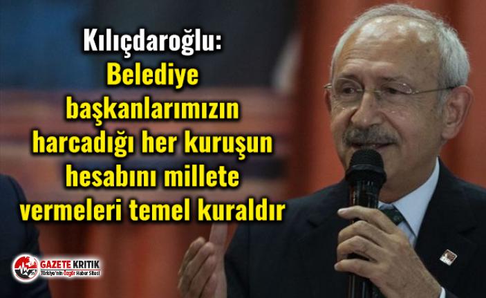 Kılıçdaroğlu: Belediye başkanlarımızın harcadığı...