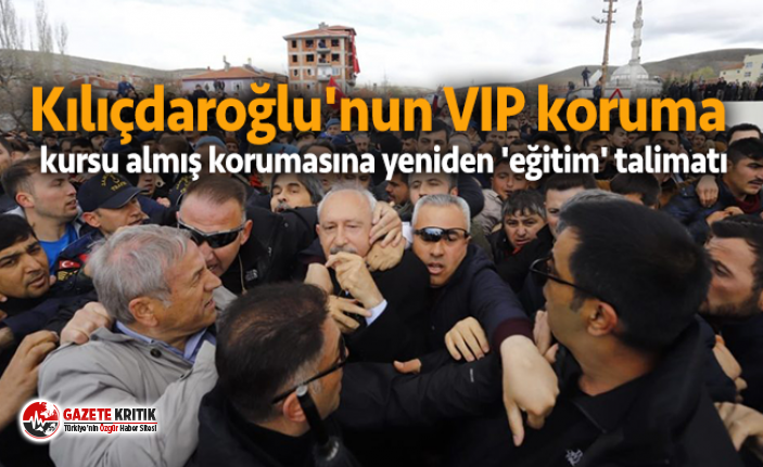 Kılıçdaroğlu'nun VIP koruma kursu almış...