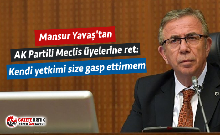 Mansur Yavaş'tan AK Partili Meclis üyelerine...
