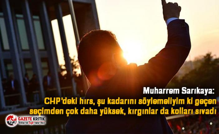 Muharrem Sarıkaya: CHP'deki hırs, şu kadarını söylemeliyim ki geçen seçimden çok daha yüksek, kırgınlar da kolları sıvadı