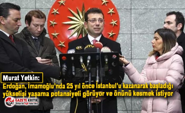 Murat Yetkin: Erdoğan, İmamoğlu'nda 25 yıl...