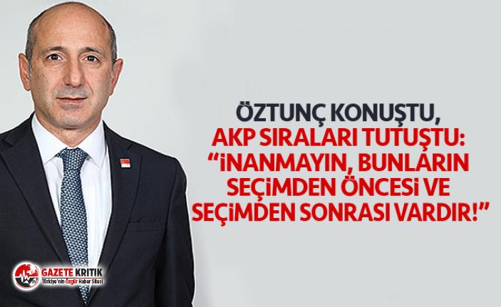 """ÖZTUNÇ KONUŞTU, AKP SIRALARI TUTUŞTU: """"İNANMAYIN,..."""