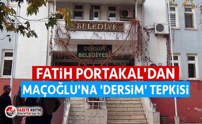 Portakal'dan Maçoğlu'na 'Dersim' tepkisi