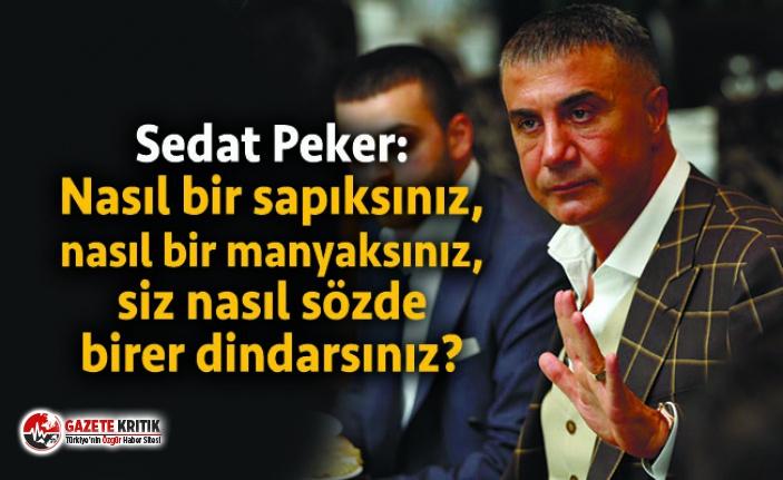 Sedat Peker: Nasıl bir sapıksınız, nasıl bir manyaksınız, siz nasıl sözde birer dindarsınız?