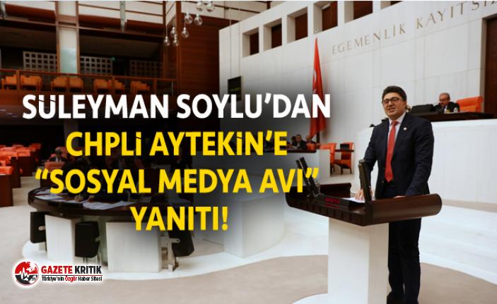 """SÜLEYMAN SOYLU'DAN CHPLİ AYTEKİN'E """"SOSYAL..."""