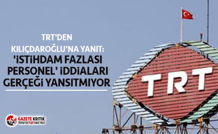 TRT'den Kılıçdaroğlu'na yanıt: 'İstihdam...