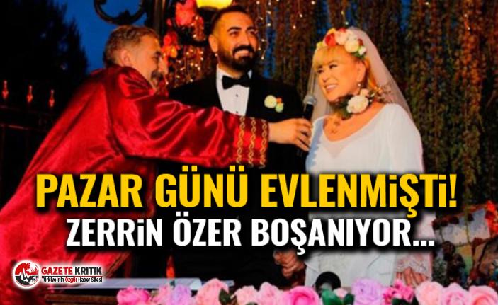 2 gün önce evlenen Zerrin Özer'den boşanma kararı