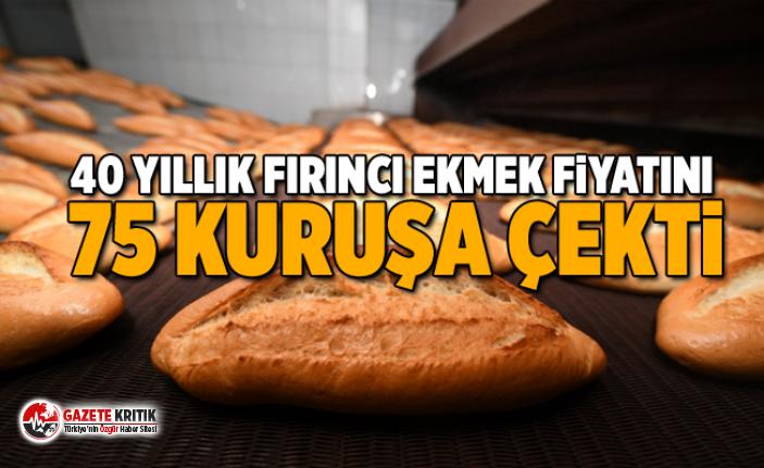 40 yıllık fırıncı ekmek fiyatını 75 kuruşa...