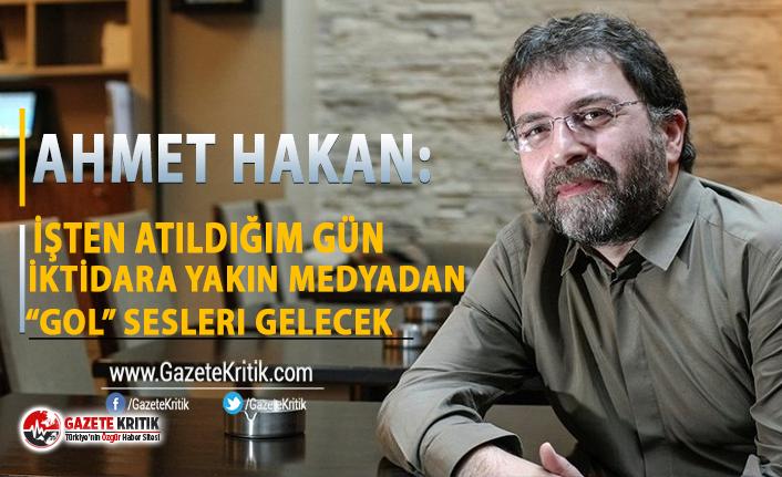 """Ahmet Hakan: İşten atıldığım gün iktidara yakın medyadan """"gol"""" sesleri gelecek"""