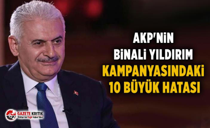 AKP'nin Binali Yıldırım kampanyasındaki 10 büyük hatası
