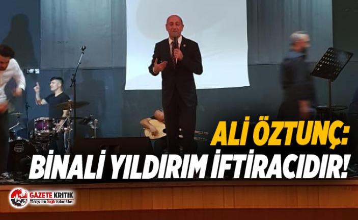 Ali Öztunç: Binali Yıldırım İftiracıdır!