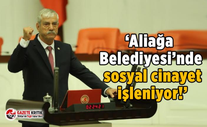 'Aliağa Belediyesi'nde sosyal cinayet işleniyor!'