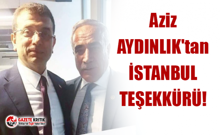Aziz AYDINLIK'tan İSTANBUL TEŞEKKÜRÜ!