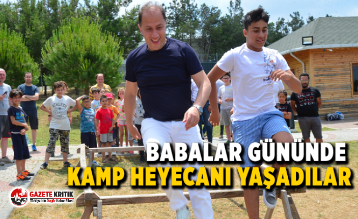 BABALAR ÇOCUKLARIYLA EĞLENCE DOLU BİR KAMPI GERİ...