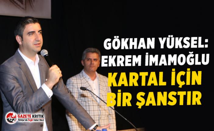 Başkan Gökhan Yüksel: Ekrem İmamoğlu Kartal için...
