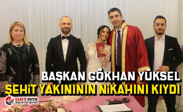 Başkan Gökhan Yüksel şehit yakınının nikahını...