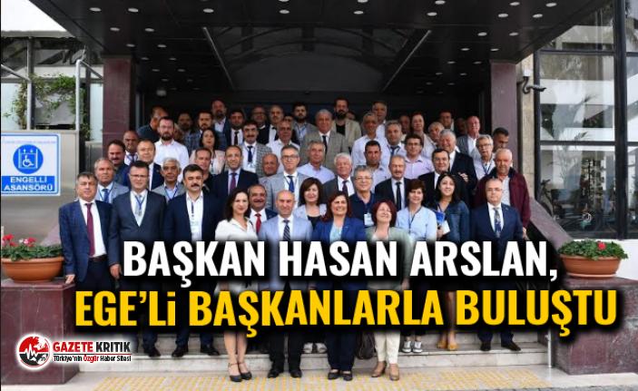 Başkan Hasan Arslan, Ege'li başkanlarla buluştu