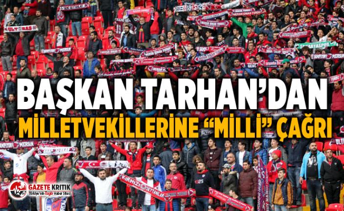 """Başkan Tarhan'dan milletvekillerine """"milli""""..."""