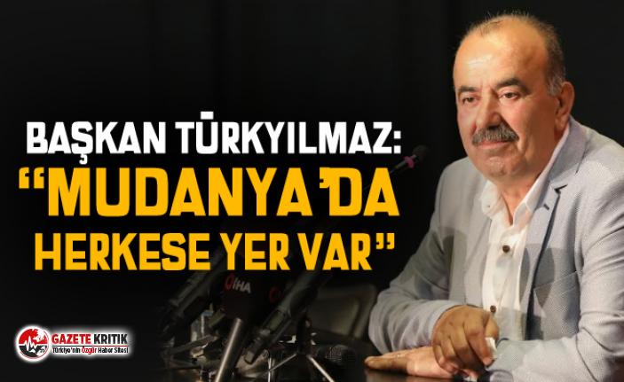 """BAŞKAN TÜRKYILMAZ: """"MUDANYA'DA HERKESE YER VAR"""""""