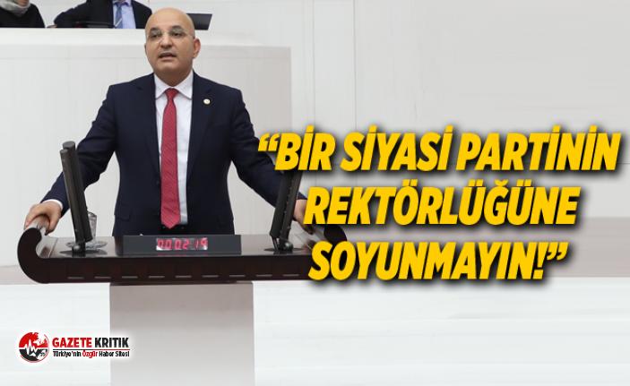 """""""BİR SİYASİ PARTİNİN REKTÖRLÜĞÜNE SOYUNMAYIN!"""""""