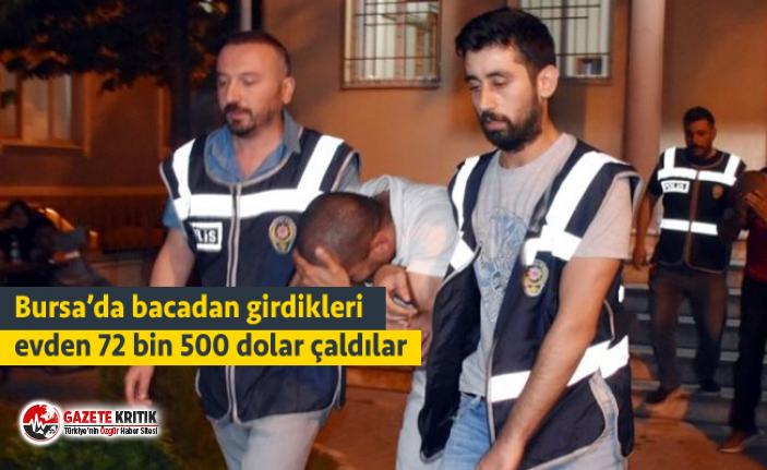 Bursa'da bacadan girdikleri evden 72 bin 500 dolar...