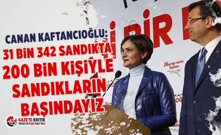 Canan Kaftancıoğlu: 31 bin 342 sandıkta 200 bin...