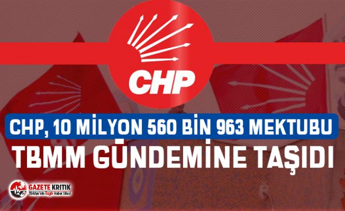 CHP, 10 milyon 560 bin 963mektubu TBMM gündemine taşıdı