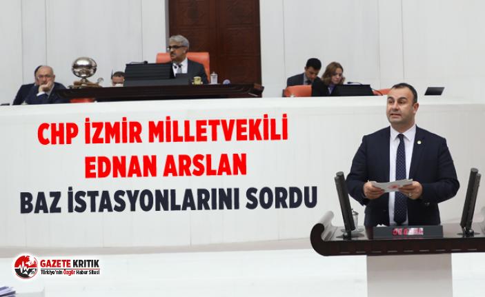 CHP İzmir Milletvekili Ednan Arslan Baz İstasyonlarını...