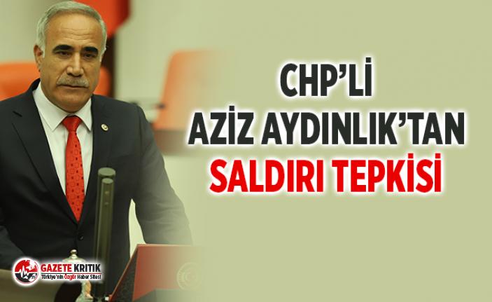 CHP'li Aziz Aydınlık'tan Saldırı Tepkisi!