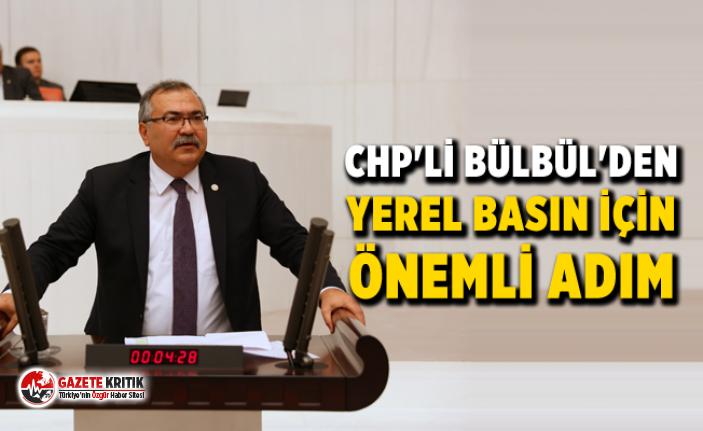 CHP'Lİ BÜLBÜL'DEN YEREL BASIN İÇİN...