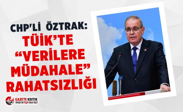 "CHP'Lİ FAİK ÖZTRAK:TÜİK'TE ""VERİLERE..."