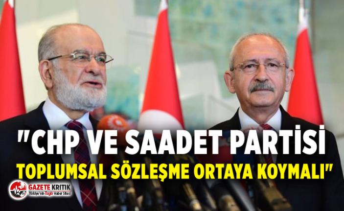 """CHP VE SAADET PARTİSİ TOPLUMSAL SÖZLEŞME ORTAYA KOYMALI"""