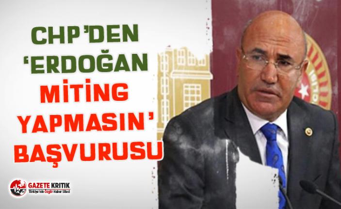 CHP'DEN 'ERDOĞAN MİTİNG YAPMASIN' BAŞVURUSU