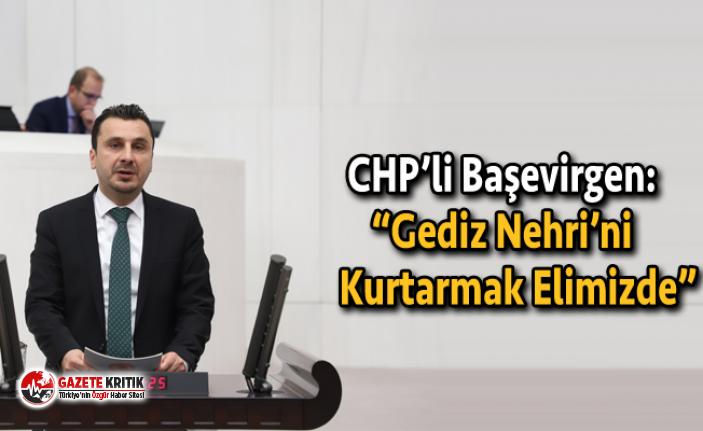 """CHP'li Başevirgen: """"Gediz Nehri'ni Kurtarmak..."""
